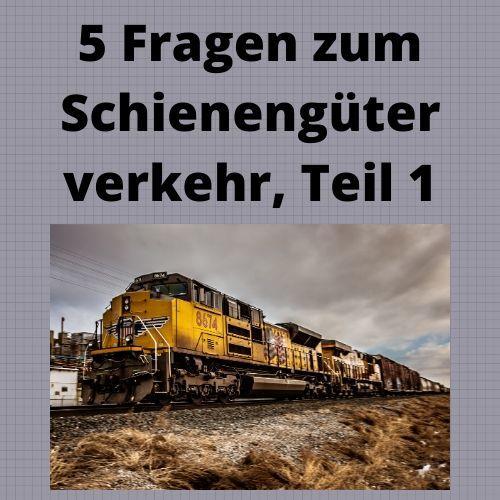 5 Fragen zum Schienengüterverkehr, Teil 1