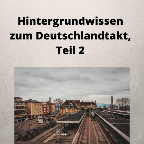 Hintergrundwissen zum Deutschlandtakt, Teil 2