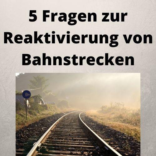 5 Fragen zur Reaktivierung von Bahnstrecken