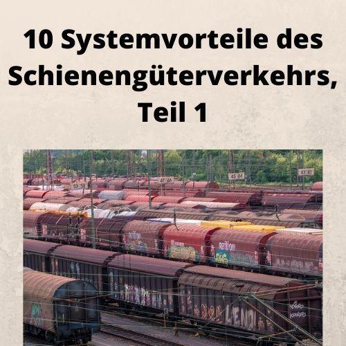 10 Systemvorteile des Schienengüterverkehrs, Teil 1