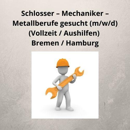 Schlosser – Mechaniker – Metallberufe gesucht (m_w_d) (Vollzeit Aushilfen) Bremen Hamburg