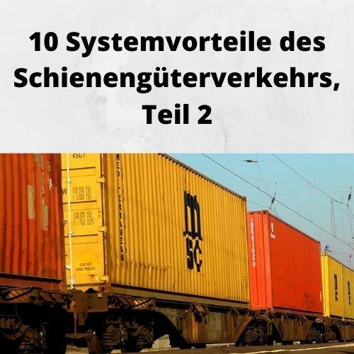 10 Systemvorteile des Schienengüterverkehrs, Teil 2