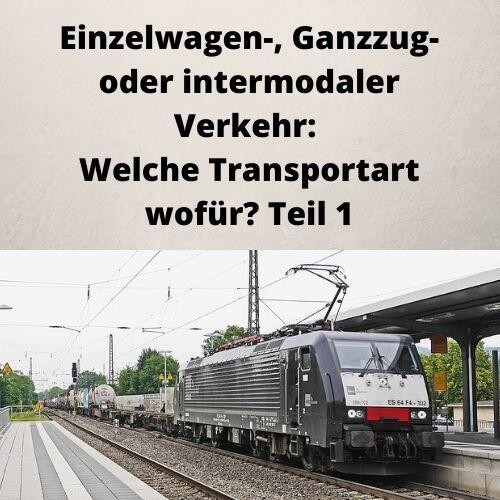 Einzelwagen-, Ganzzug- oder intermodaler Verkehr Welche Transportart wofür Teil 1