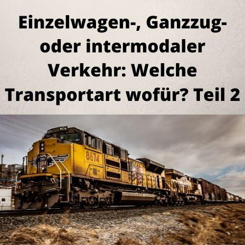 Einzelwagen-, Ganzzug- oder intermodaler Verkehr Welche Transportart wofür Teil 2