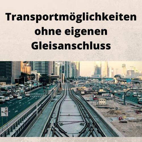 Transportmöglichkeiten ohne eigenen Gleisanschluss