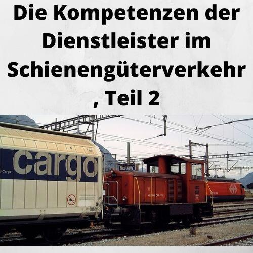 Die Kompetenzen der Dienstleister im Schienengüterverkehr, Teil 2