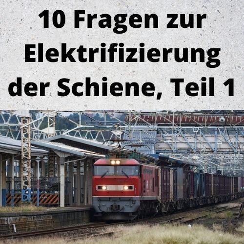 10 Fragen zur Elektrifizierung der Schiene, Teil 1