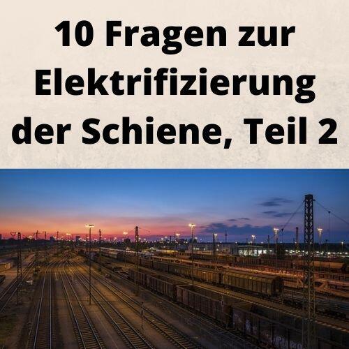 10 Fragen zur Elektrifizierung der Schiene, Teil 2