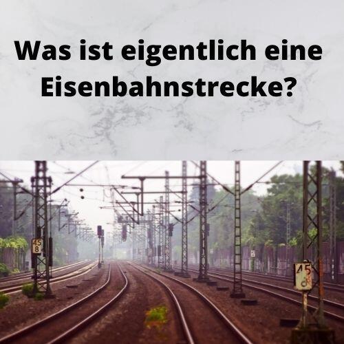 Was ist eigentlich eine Eisenbahnstrecke